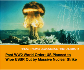 Pic 2. Post WW2 World Order- US Planned to Wipe USSR Out by Massive Nuclear Strike
