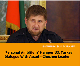 Pic 3. 'Personal Ambitions' Hamper US, Turkey Dialogue With Assad – Chechen Leader