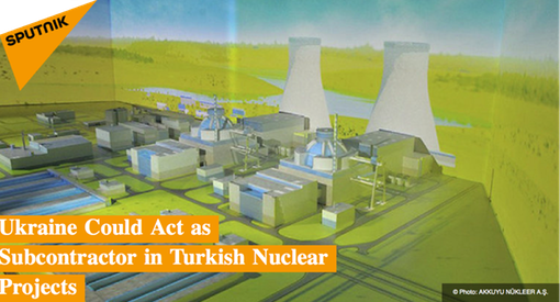 Pic 3. Ukraine Could Act as Subcontractor in Turkish Nuclear Projects