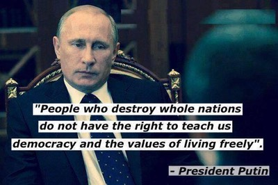 "Putin -1- ""People who destroy who;le nations  do not have the right to teach us democracy and the values of living freely"""